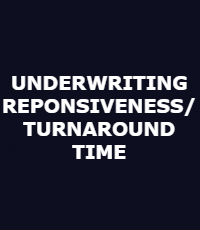 UNDERWRITING RESPONSIVENESS/TURNAROUND TIME